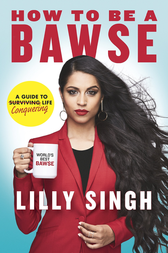 How To Be A Bawse: A Guide To Conquering Life – Lilly Singh